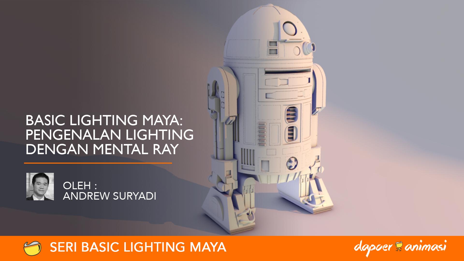 Dapoer Animasi : Basic Lighting Maya – Pengenalan Lighting dengan Mental Ray