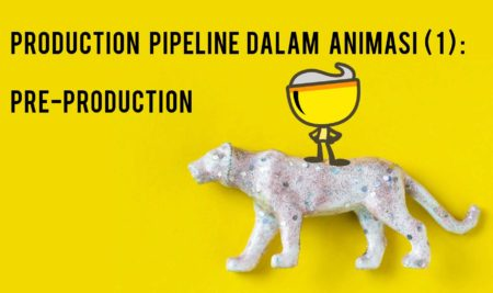 Production Pipeline dalam Animasi ( 1 ) : Pre-Production