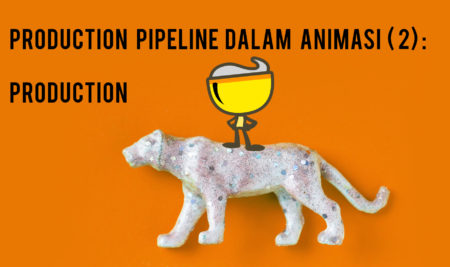 Production Pipeline dalam Animasi (2) : Production