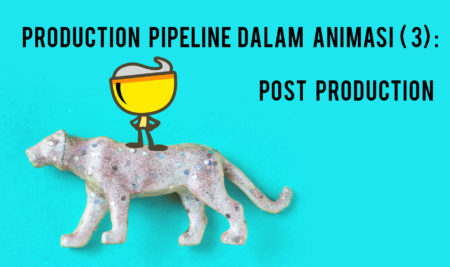 Production Pipeline dalam Animasi ( 3 ): Post Production